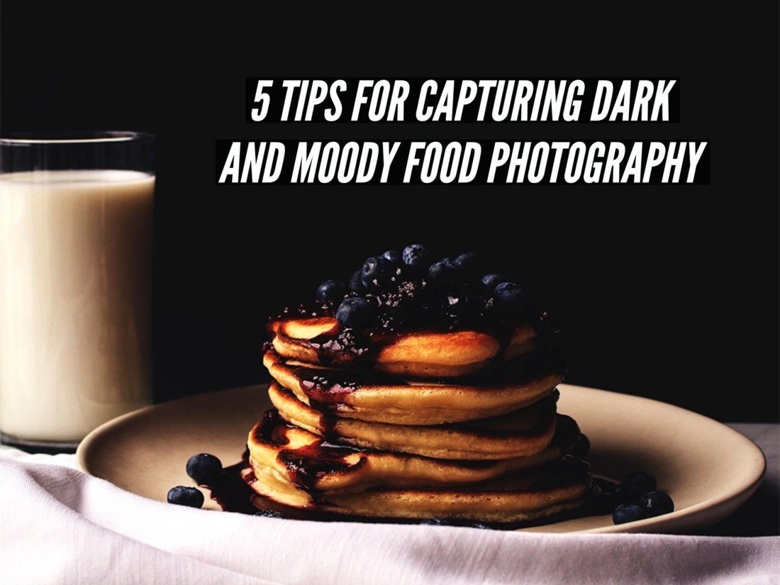 5 tips for dark and moody food photography